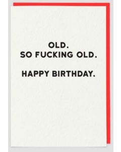 'OLD. So f**king old...'