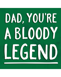 'Dad, You're A Bloody Legend' Card