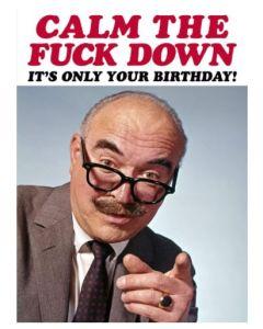Birthday - Calm the F*CK down