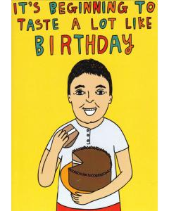 'It's Beginning to Taste a lot Like Birthday' Card