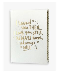 Greeting Card - I Loved You Then, I Love You Still