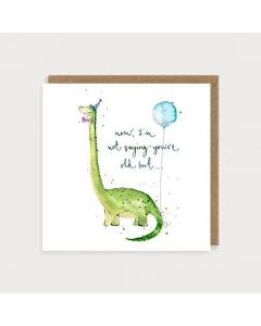 Birthday Card - Dinosaur 'not saying you're old'