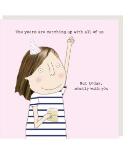 BIRTHDAY card - 'Years are catching up'