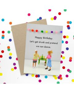 Birthday Card - Get Drunk & Dance