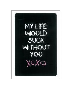 Greeting Card - Life Would Suck Without You