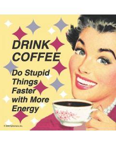 Drink Coaster - Drink coffee.....