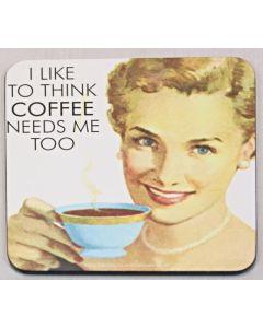 Drink Coaster - I like to think coffee.....