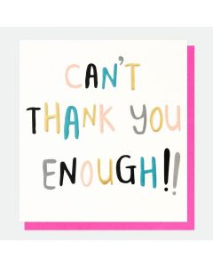 THANK  YOU Card - Can't Thank You Enough