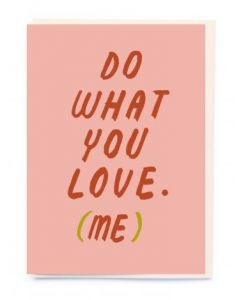Do what you love (me)