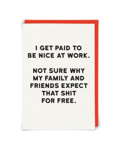 Greeting Card - Paid To Be Nice