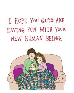 'I hope you guys are having fun with your new human being' Card