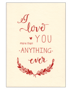 'I Love You More Than Anything - Ever' Card