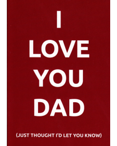 'I Love You Dad (Just Thought I'd Let You Know)' Card