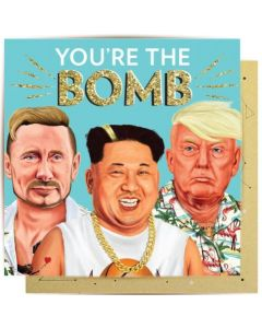 Greeting Card - 'You're the Bomb' (Putin, Trump, Kim Jong-un)
