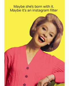 'Maybe She's Born with it. Maybe it's an Instagram Filter' Card