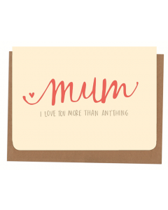 'Mum I Love You More Than Anything' Card