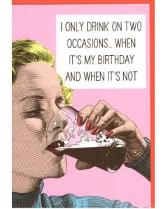 BIRTHDAY - 'Only drink on two occasions...'