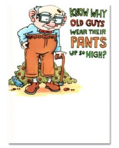 Birthday - 'Old guys wear their pants...'