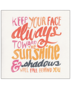 'Keep Your Face Always Toward the Sunshine...' Card