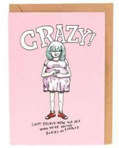Crazy...we're the age when we're having babies on purpose - Greeting Card