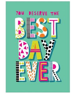 You deserve the best day ever