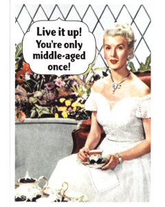 'Live it Up! You're Only Middle-Aged Once!' Card